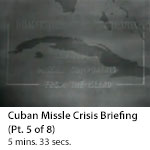 Cuban Missile Crisis Briefing (Part 5 of 8)