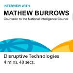 Global Trends 2030: Q&A with Mathew Burrows, counselor to the NIC - Disruptive Technologies