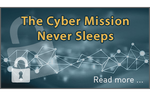 The Cyber Mission Never Sleeps. Read more.