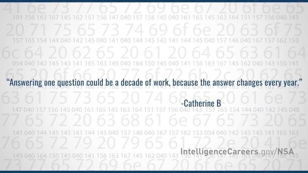 """Answering one question could be a decade of work, because the answer changes every year."" – Catherine B."