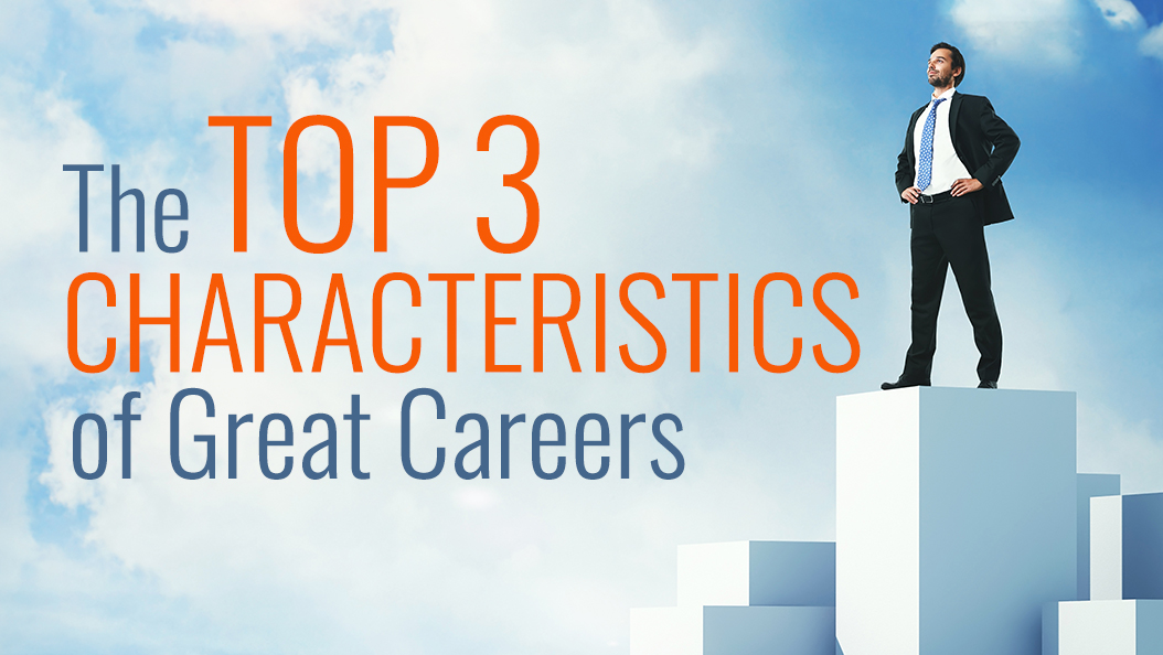 The Top 3 Characteristics of Great Careers